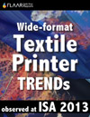Wide-format Textile Printer TRENDs observed at ISA 2013