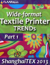 Wide-format Textile Printer TRENDs observed at ShanghaiTEX 2013